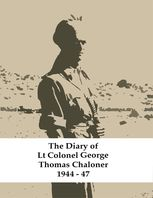 The Diary of Lt Colonel George Thomas Chaloner 1944 – 47, George Chaloner