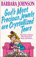 God's Most Precious Jewels are Crystallized Tears, Barbara Johnson