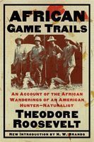 African Game Trails, Theodore Roosevelt