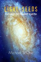 Light-Seeds: Futures of Planet Earth, Michael St.Clair