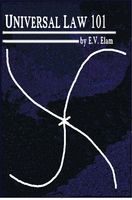 UNIVERSAL LAW 101: with a Master's Philosophy, E.V.Elam