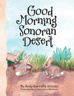 Good Morning Sonoran Desert, Andy Garreffa Orizotti, Illustrator, Lorraine Pace Halvorsen