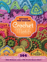 Beyond the Square Crochet Motifs, Edie Eckman
