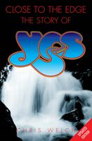 Close to the Edge: The Story of Yes, Chris Welch