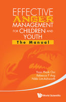 Effective Anger Management for Children and Youth, Nikki Lim-Ashworth, Rebecca P Ang, Yoon Phaik Ooi