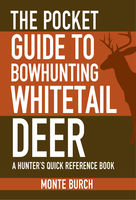 Pocket Guide to Bowhunting Whitetail Deer, Monte Burch