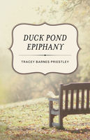Duck Pond Epiphany, Tracey Barnes Priestley