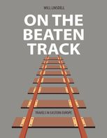 On the Beaten Track: Travels In Eastern Europe, Will Linsdell