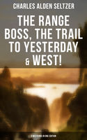 The Range Boss, The Trail To Yesterday & West! (3 Westerns in One Edition), Charles Alden Seltzer