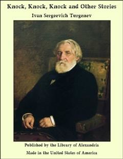 Knock, Knock, Knock and Other Stories, Ivan Turgenev