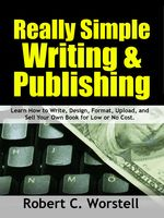 Really Simple Writing & Publishing, Robert C.Worstell