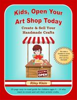Kids, Open Your Art Shop Today: Create & Sell Your Handmade Crafts, Riley Klein