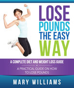 Lose Pounds the Easy Way: A Complete Diet and Weight Loss Guide, Mary Williams