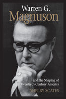 Warren G. Magnuson and the Shaping of Twentieth-Century America, Shelby Scates