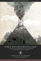 Mere Environmentalism, Jay W.Richards, Steven Hayward