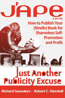 J'APE: Just Another Publicity Excuse – How to Publish Your (Kindle) Book for Shameless Self-Promotion and Profit, Robert C.Worstell