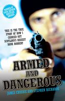 Armed and Dangerous – This is the True Story of How I Carried Out Scotland's Biggest Bank Robbery, James Crosbie, Stephen Richards