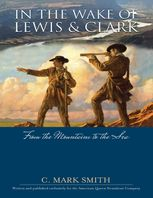 In the Wake of Lewis and Clark: From the Mountains to the Sea, Mark Smith
