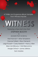 Witness: A Thriller and Suspense eBook Sampler from Witness, Aline Templeton, Brian McGilloway, Carey Baldwin, Emlyn Rees, Frances Fyfield, James Lilliefors, Kristi Belcamino, Leigh Russell, Margie Orford, Mari Hannah, Nancy Allen, Rory Clements, Sam Masters, Stephen Booth