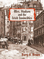 Mrs. Hudson and the Irish Invincibles, Barry S.Brown