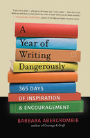 A Year of Writing Dangerously, Barbara Abercrombie