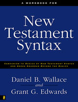 A Workbook for New Testament Syntax, Daniel Wallace, Grant Edwards