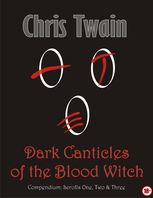 Dark Canticles of the Blood Witch – Compendium – Scrolls One to Three, Chris Twain