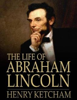 The Life of Abraham Lincoln, Henry Ketcham