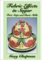 Fabric Effects in Sugar: First Steps and Basic Skills, Gary Chapman