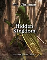 Hidden Kingdom: The Elven Citadel, Book 2, M.L.Chrisman