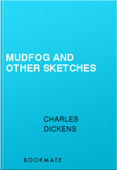 Mudfog and Other Sketches, Charles Dickens