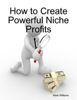 How to Create Powerful Niche Profits, Mark Williams