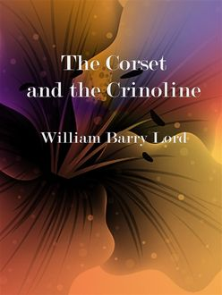 The Corset and the Crinoline, W.B.Lord