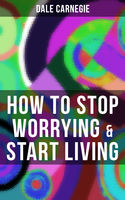 HOW TO STOP WORRYING & START LIVING, Dale Carnegie