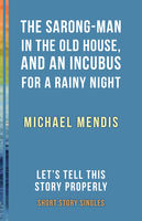Sarong-Man in the Old House, and an Incubus for a Rainy Night, Michael Mendis