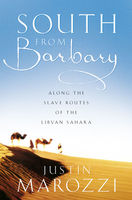 South from Barbary: Along the Slave Routes of the Libyan Sahara (Text Only), Justin Marozzi