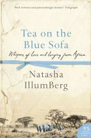 Tea on the Blue Sofa: Whispers of Love and Longing from Africa, Natasha Illum Berg