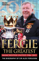 Fergie: The Greatest – The Biography of Sir Alex Ferguson, Frank Worrall