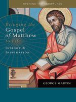Opening the Scriptures Bringing the Gospel of Matthew to Life, George Martin