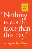 Nothing Is Worth More Than This Day, Kathryn Petras, Ross Petras