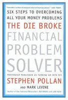 The Die Broke Financial Problem Solver, Mark LeVine, Stephen Pollan