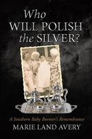 Who Will Polish the Silver?: A Southern Baby Boomer's Remembrance, Marie Land Avery