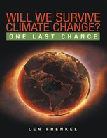 Will We Survive Climate Change?: One Last Chance, Len Frenkel