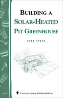 Building a Solar-Heated Pit Greenhouse, Greg Stone