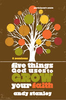 Five Things God Uses to Grow Your Faith Participant's Guide, Andy Stanley