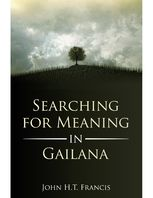 Searching for Meaning In Gailana, John H.T.Francis