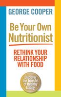 Be Your Own Nutritionist, George Cooper