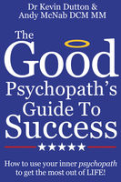 The Good Psychopath's Guide To Success, Andy McNab, Kevin Dutton