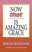Now that Is Amazing Grace, William MacDonald
