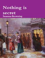 Nothing Is Secret, Susanna Browning